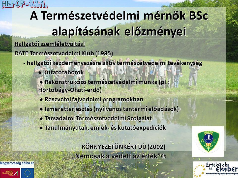 A Természetvédelmi mérnök BSc alapításának előzményei Hallgatói szemléletváltás! DATE Természetvédelmi Klub (1985) - hallgatói kezdeményezésre aktív t