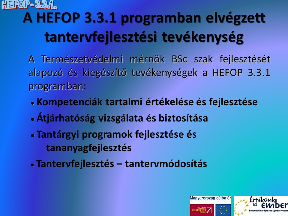 A HEFOP 3.3.1 programban elvégzett tantervfejlesztési tevékenység A Természetvédelmi mérnök BSc szak fejlesztését alapozó és kiegészítő tevékenységek