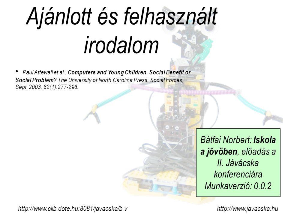 Ajánlott és felhasznált irodalom http://www.clib.dote.hu:8081/javacska/b.v http://www.javacska.hu Paul Attewell et al.: Computers and Young Children.