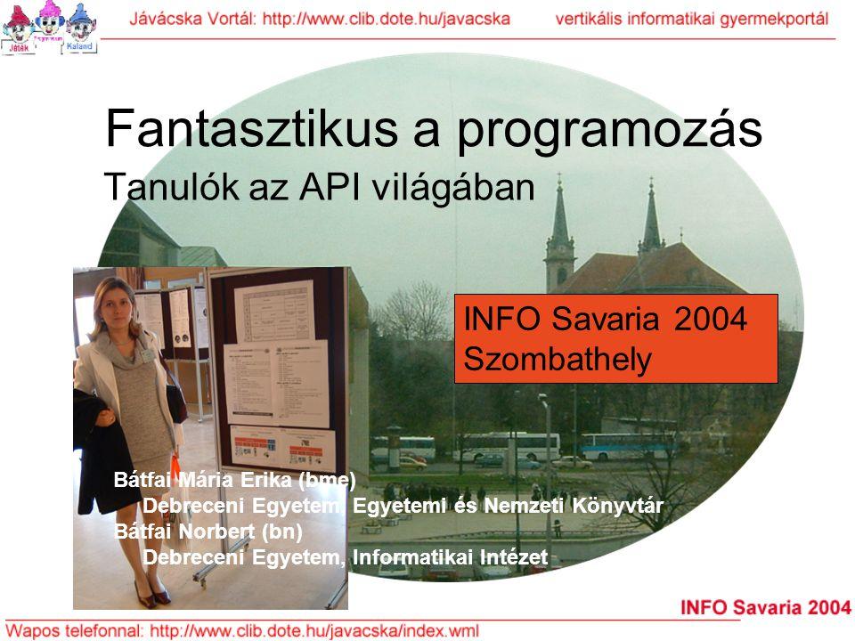 Kapcsolat, további információk Jávácska Vortál (vertikális informatikai gyermekportál) http://www.clib.dote.hu/javacska http://www.clib.dote.hu/mailman/listinfo/javacska/http://www.clib.dote.hu/mailman/listinfo/javacska/ - a Jávácska levelezési lista http://www.javacska.huhttp://www.javacska.hu – fejlesztői lap Bátfai Erika Debreceni Egyetem, Egyetemi és Nemzeti Könyvtár ebatfai@lib.unideb.hu Bátfai Norbert Debreceni Egyetem, Informatikai Intézet nbatfai@inf.unideb.hu Jávácska Tel.: 06 70 313 3981 Email: info@javacska.huinfo@javacska.hu Köszönjük figyelmüket.
