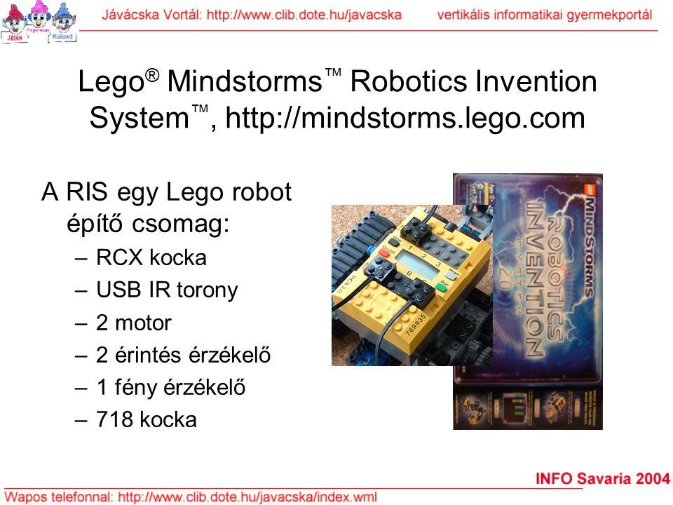Lego ® Mindstorms ™ Robotics Invention System ™, http://mindstorms.lego.com A RIS egy Lego robot építő csomag: –RCX kocka –USB IR torony –2 motor –2 é