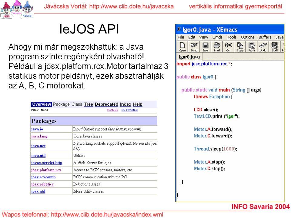 leJOS API Ahogy mi már megszokhattuk: a Java program szinte regényként olvasható! Például a josx.platform.rcx.Motor tartalmaz 3 statikus motor példány