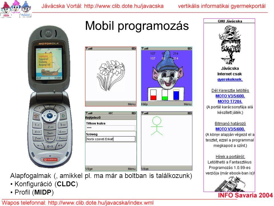 Mobil programozás Alapfogalmak (, amikkel pl. ma már a boltban is találkozunk) Konfiguráció (CLDC) Profil (MIDP)