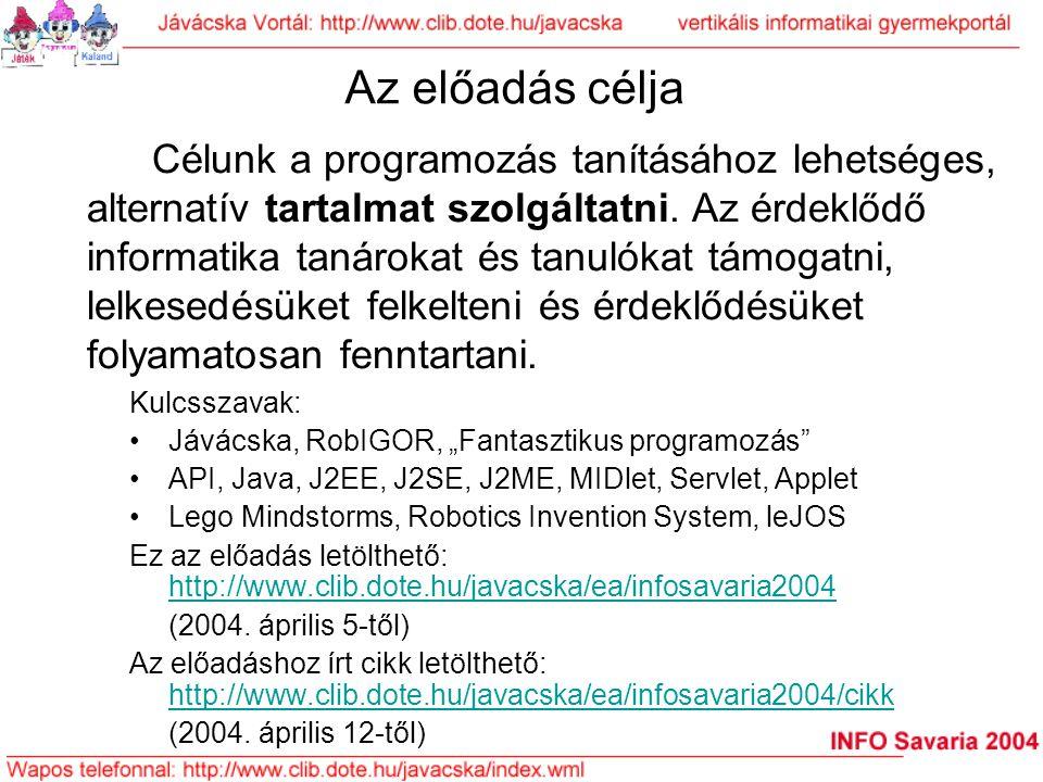 """Az előadás célja Kulcsszavak: Jávácska, RobIGOR, """"Fantasztikus programozás"""" API, Java, J2EE, J2SE, J2ME, MIDlet, Servlet, Applet Lego Mindstorms, Robo"""