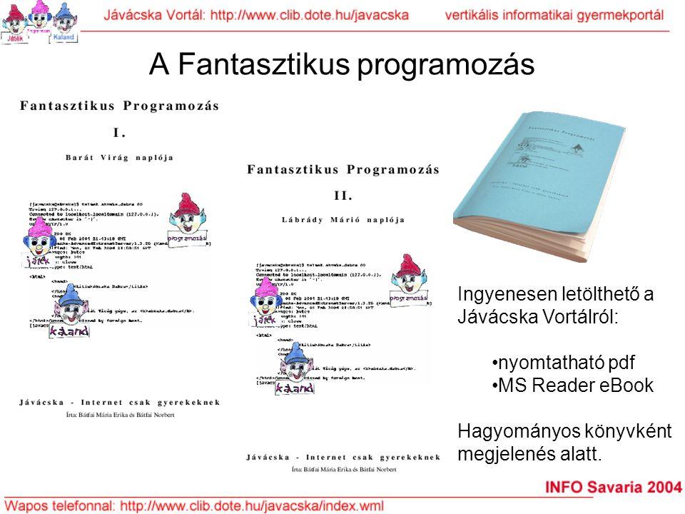 A Fantasztikus programozás Ingyenesen letölthető a Jávácska Vortálról: nyomtatható pdf MS Reader eBook Hagyományos könyvként megjelenés alatt.