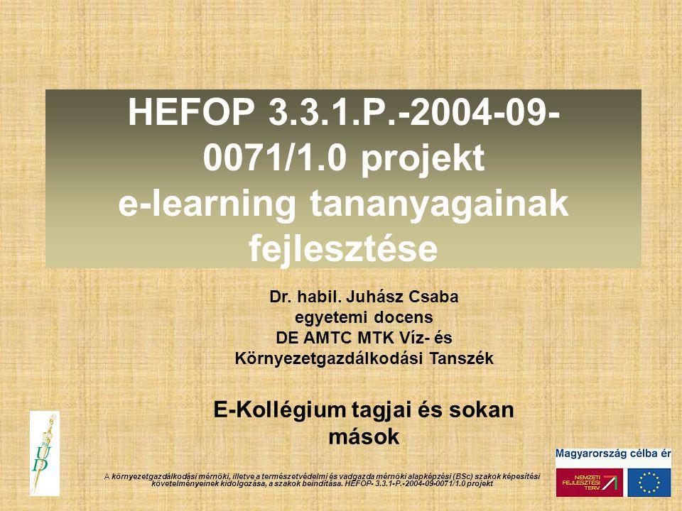 HEFOP 3.3.1.P.-2004-09- 0071/1.0 projekt e-learning tananyagainak fejlesztése A környezetgazdálkodási mérnöki, illetve a természetvédelmi és vadgazda mérnöki alapképzési (BSc) szakok képesítési követelményeinek kidolgozása, a szakok beindítása.