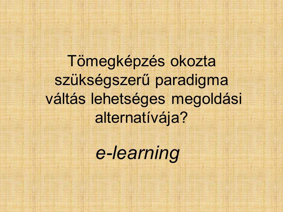 Tömegképzés okozta szükségszerű paradigma váltás lehetséges megoldási alternatívája e-learning