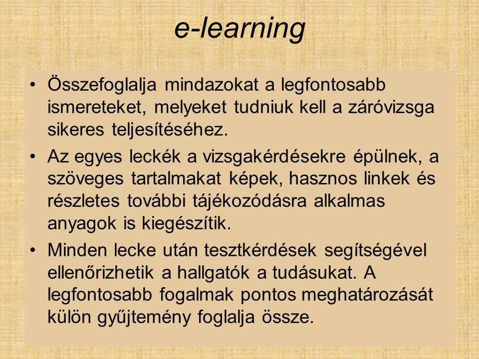 e-learning Összefoglalja mindazokat a legfontosabb ismereteket, melyeket tudniuk kell a záróvizsga sikeres teljesítéséhez.