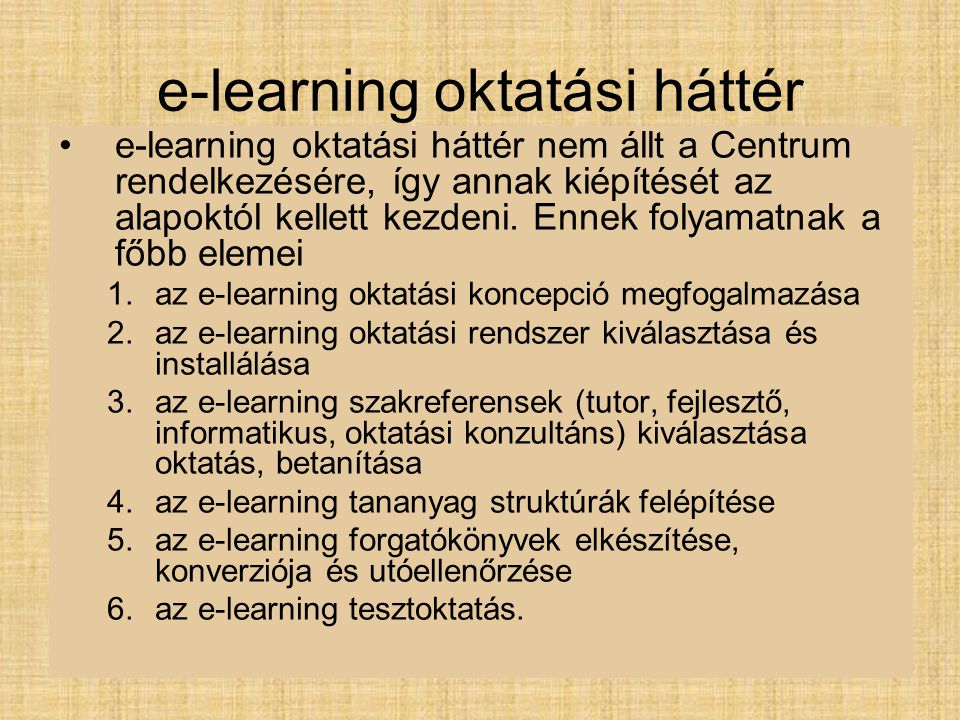e-learning oktatási háttér e-learning oktatási háttér nem állt a Centrum rendelkezésére, így annak kiépítését az alapoktól kellett kezdeni.