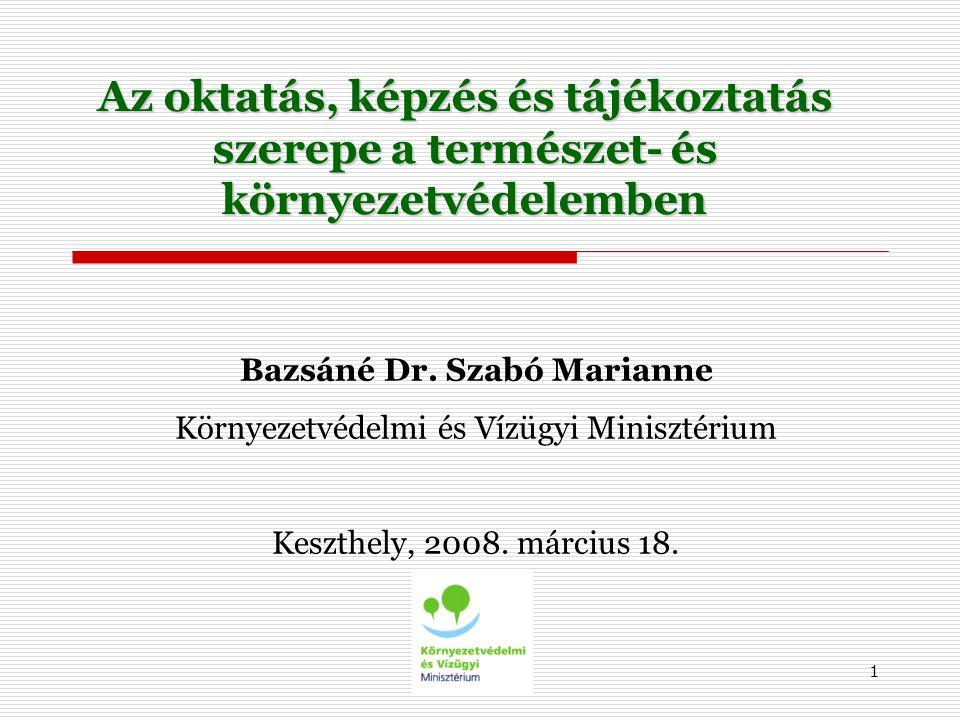 1 Az oktatás, képzés és tájékoztatás szerepe a természet- és környezetvédelemben Bazsáné Dr.