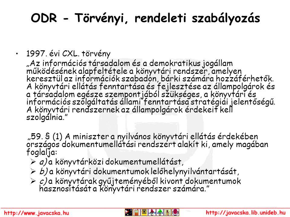 """ODR - Törvényi, rendeleti szabályozás 1997. évi CXL. törvény """"Az információs társadalom és a demokratikus jogállam működésének alapfeltétele a könyvtá"""