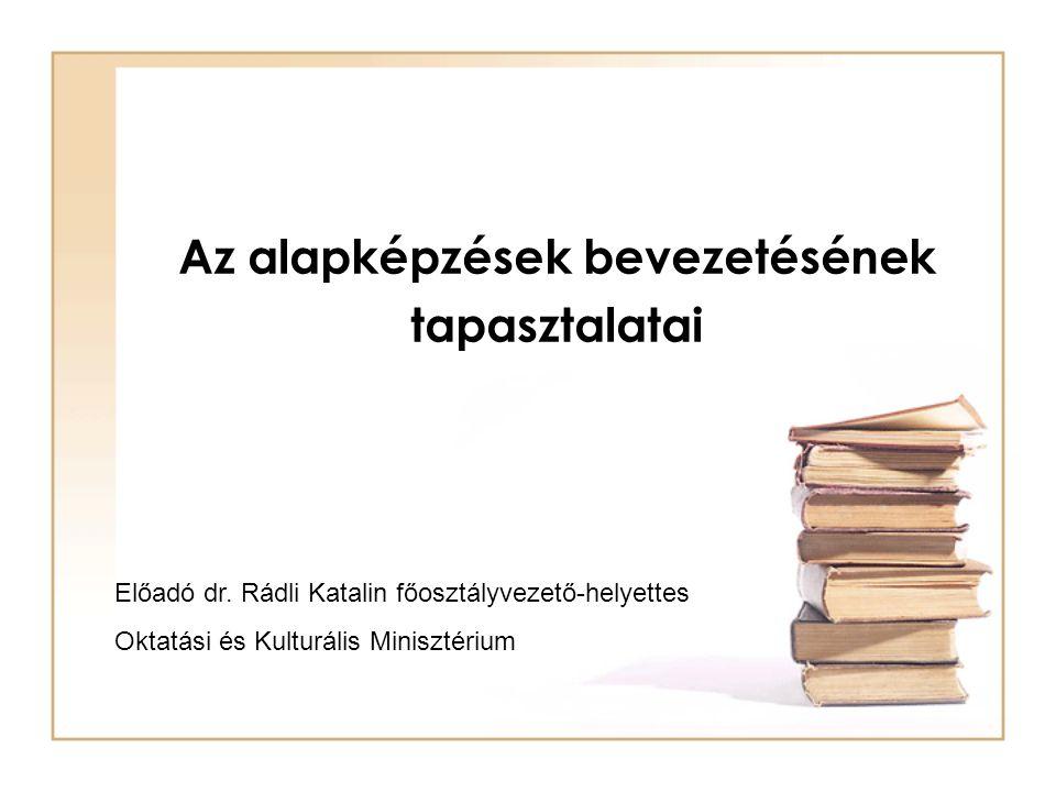 Az alapképzések bevezetésének tapasztalatai Előadó dr. Rádli Katalin főosztályvezető-helyettes Oktatási és Kulturális Minisztérium