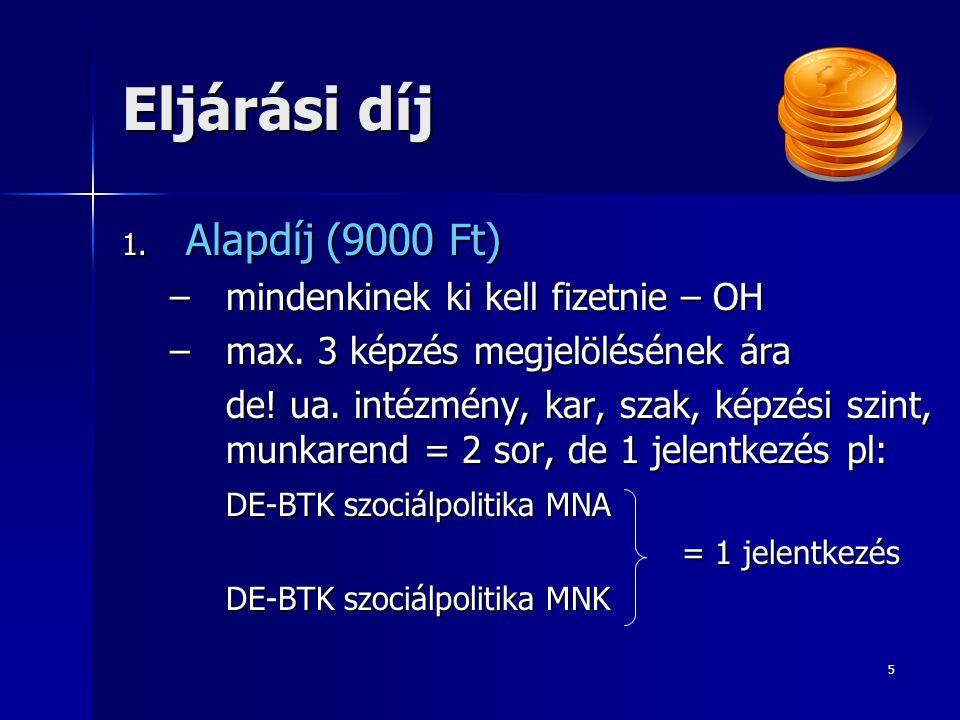 6 Eljárási díj 2.Kiegészítő díj (2000 Ft) minden újabb jelentkezésért – OH (MNA+MNK=1 itt is) 3.