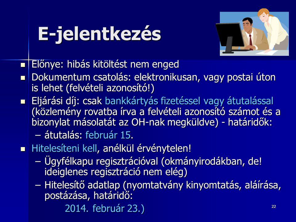 22 E-jelentkezés Előnye: hibás kitöltést nem enged Előnye: hibás kitöltést nem enged Dokumentum csatolás: elektronikusan, vagy postai úton is lehet (f