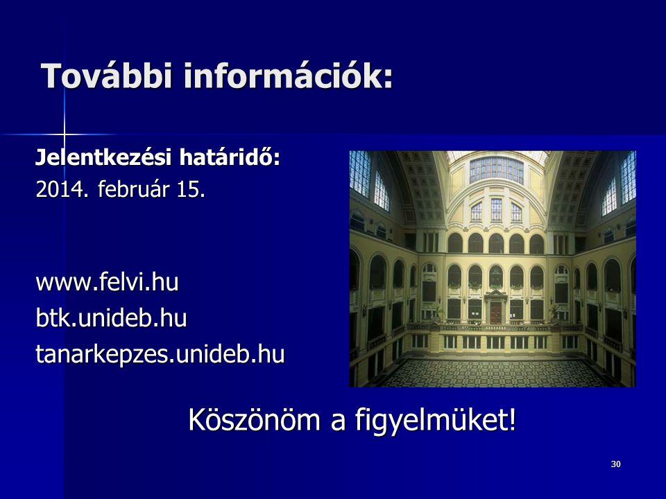 30 További információk: Jelentkezési határidő: 2014. február 15. www.felvi.hubtk.unideb.hutanarkepzes.unideb.hu Köszönöm a figyelmüket!
