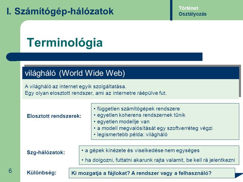 Terminológia I. Számítógép-hálózatok A világháló az internet egyik szolgáltatása. Egy olyan elosztott rendszer, ami az internetre ráépülve fut. A vilá