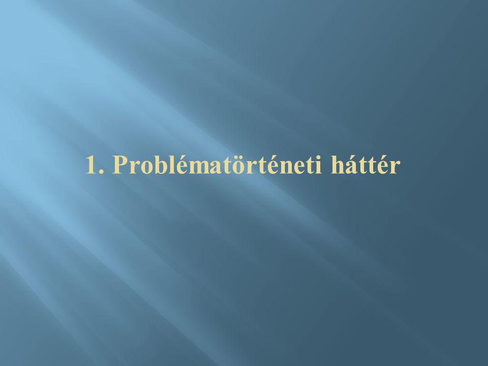 1. Problématörténeti háttér