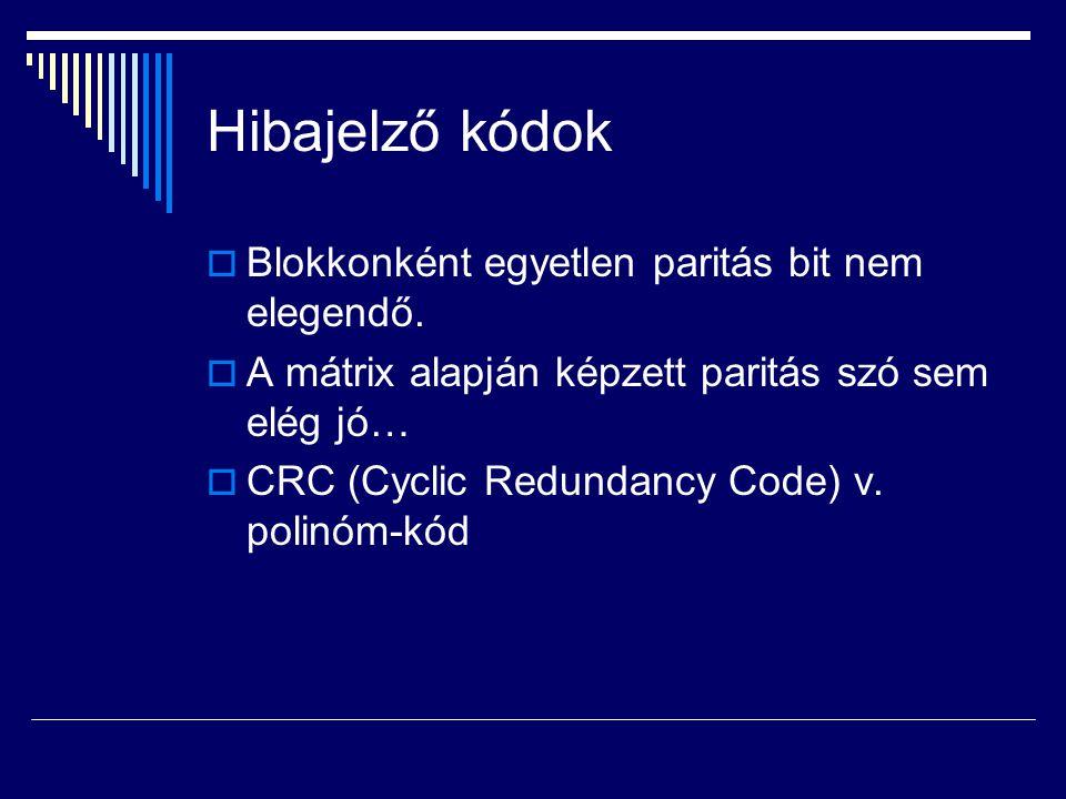 Hibajelző kódok  Blokkonként egyetlen paritás bit nem elegendő.  A mátrix alapján képzett paritás szó sem elég jó…  CRC (Cyclic Redundancy Code) v.