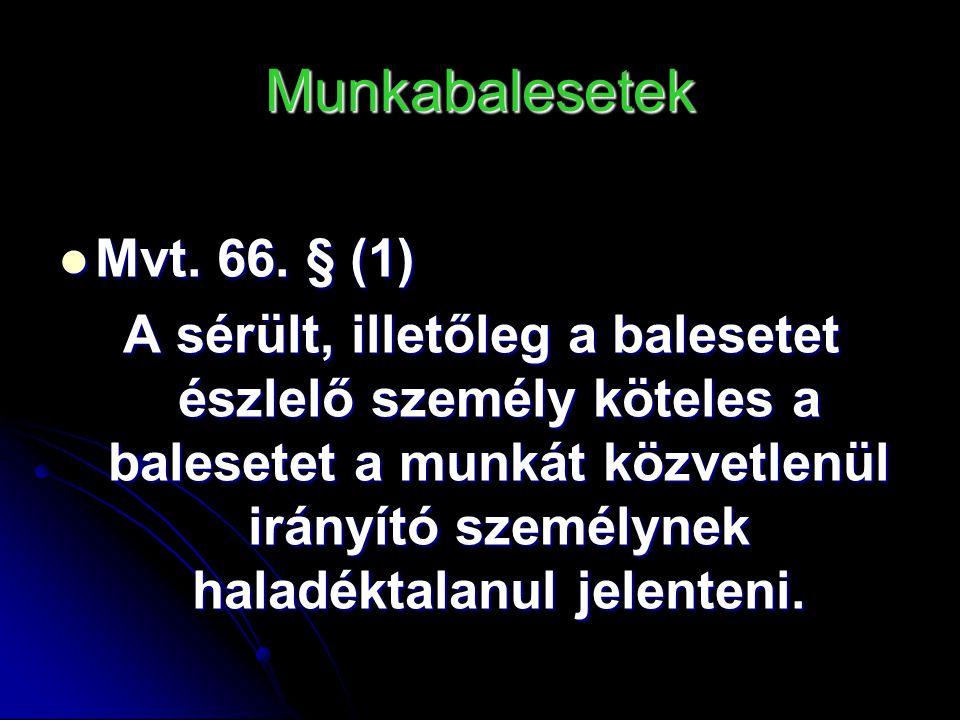 Munkabalesetek Mvt. 66. § (1) Mvt. 66.