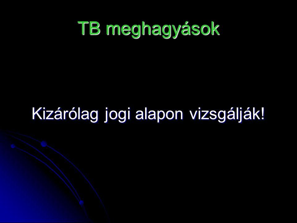 TB meghagyások Kizárólag jogi alapon vizsgálják!