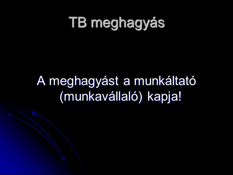 TB meghagyás A meghagyást a munkáltató (munkavállaló) kapja!