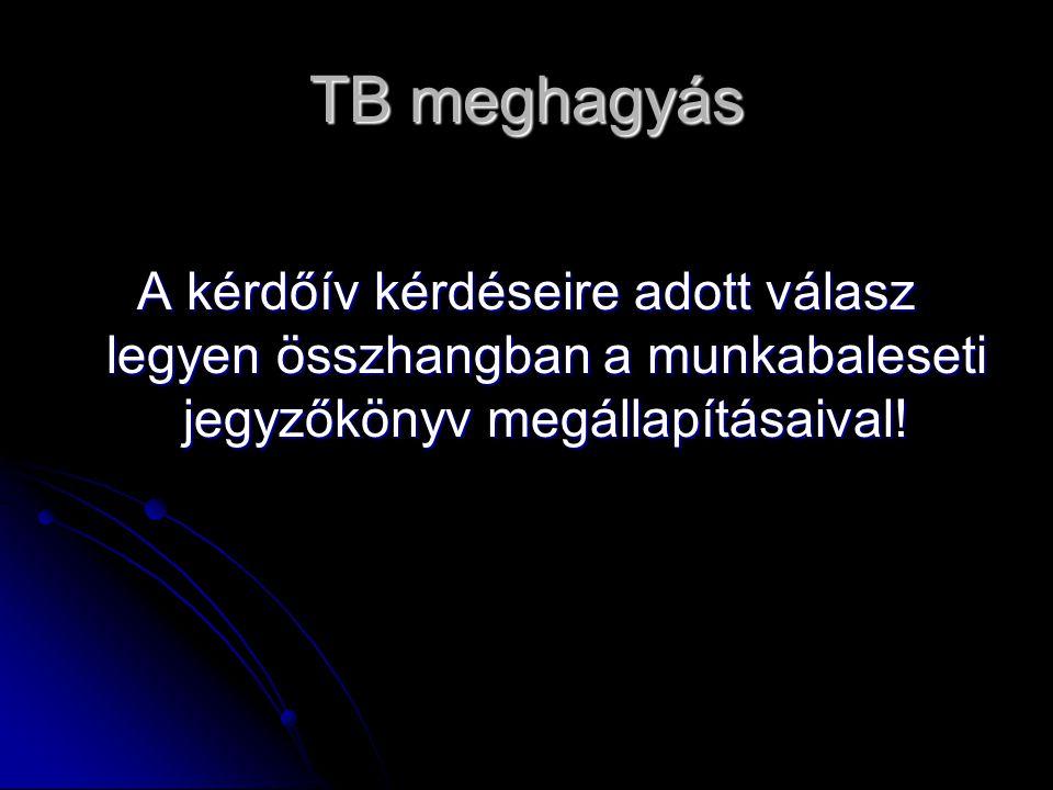 TB meghagyás A kérdőív kérdéseire adott válasz legyen összhangban a munkabaleseti jegyzőkönyv megállapításaival!