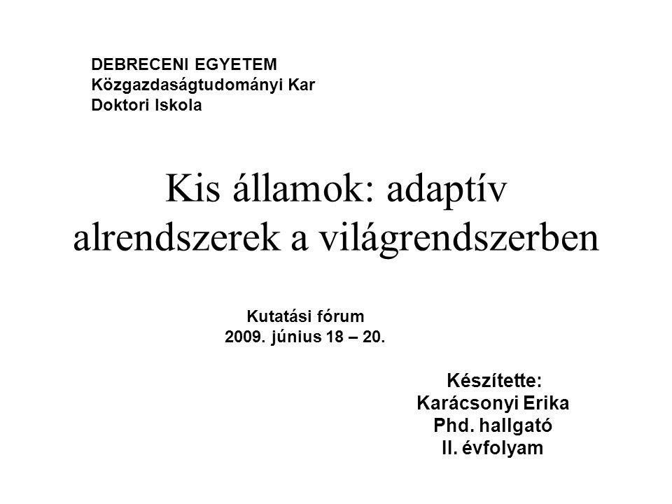 Kis államok: adaptív alrendszerek a világrendszerben Készítette: Karácsonyi Erika Phd.