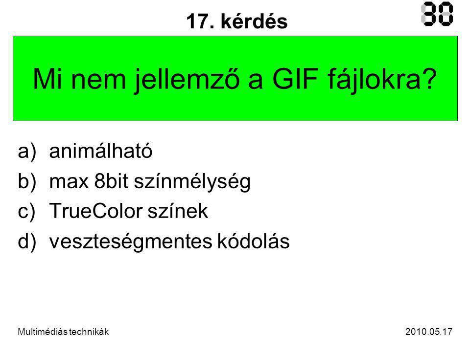 2010.05.17Multimédiás technikák 17. kérdés Mi nem jellemző a GIF fájlokra.