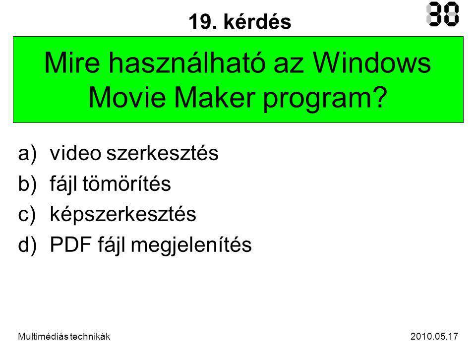 2010.05.17Multimédiás technikák 19. kérdés Mire használható az Windows Movie Maker program.
