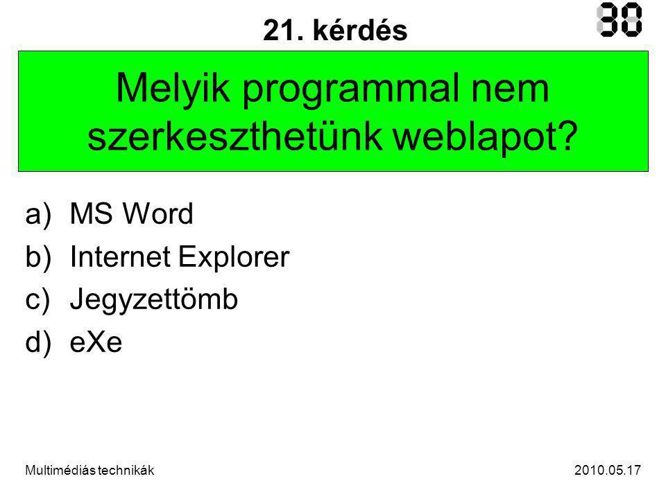2010.05.17Multimédiás technikák 21. kérdés Melyik programmal nem szerkeszthetünk weblapot.