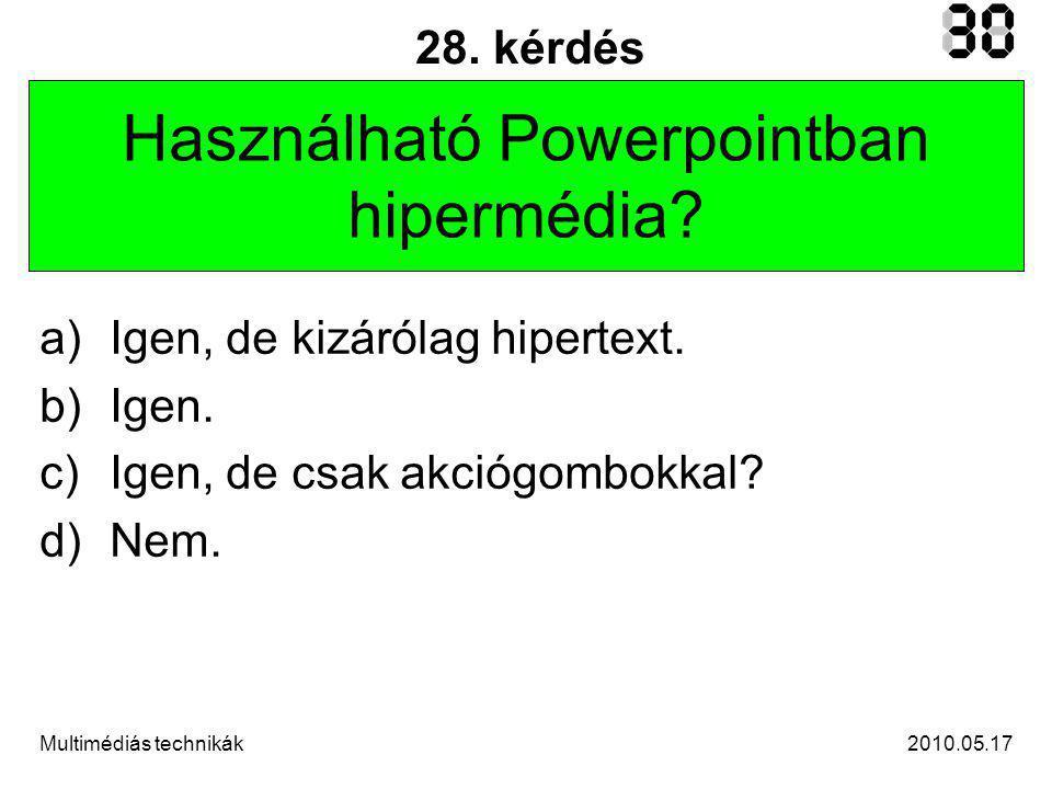 2010.05.17Multimédiás technikák 28. kérdés Használható Powerpointban hipermédia.