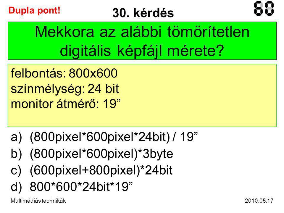 2010.05.17Multimédiás technikák 30. kérdés Mekkora az alábbi tömörítetlen digitális képfájl mérete.