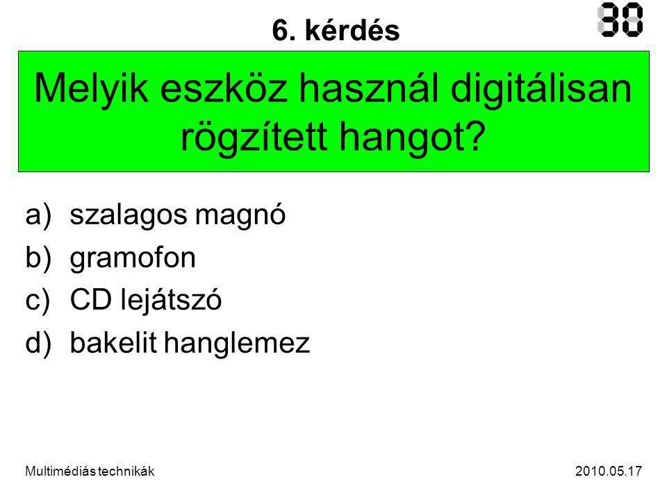 2010.05.17Multimédiás technikák 6. kérdés Melyik eszköz használ digitálisan rögzített hangot.