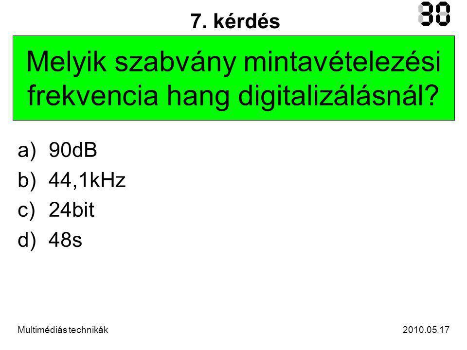 2010.05.17Multimédiás technikák 18. kérdés Milyen a HDTV képaránya? a)4:3 b)9:13 c)16:9 d)10x15