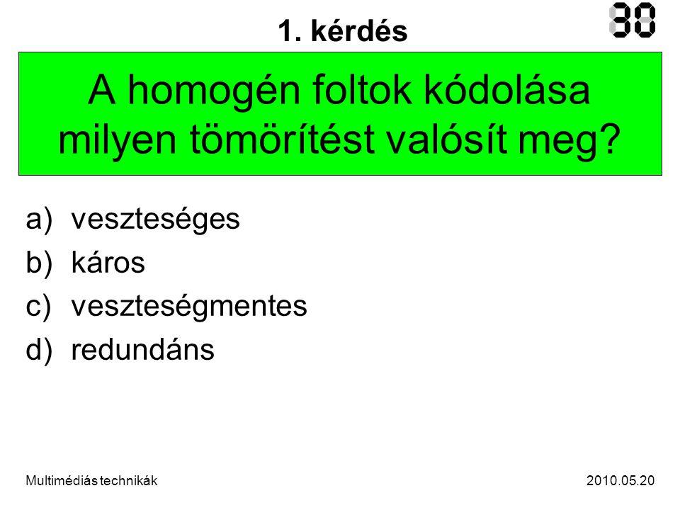 2010.05.20Multimédiás technikák 2. kérdés Melyik diszkrét médium? a)hang b)videó c)animáció d)kép