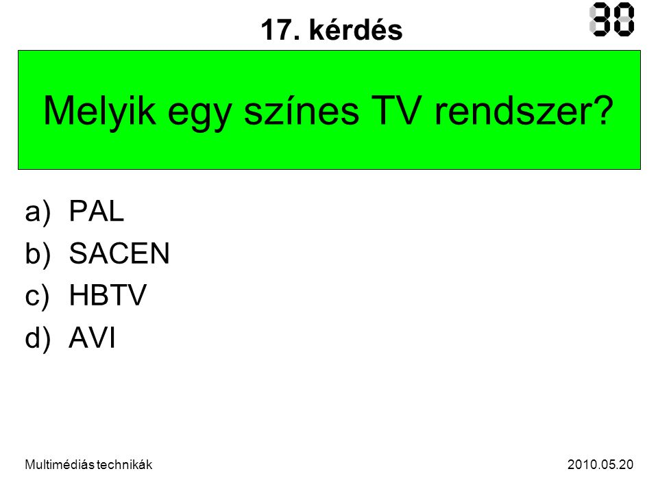 2010.05.20Multimédiás technikák 17. kérdés Melyik egy színes TV rendszer.