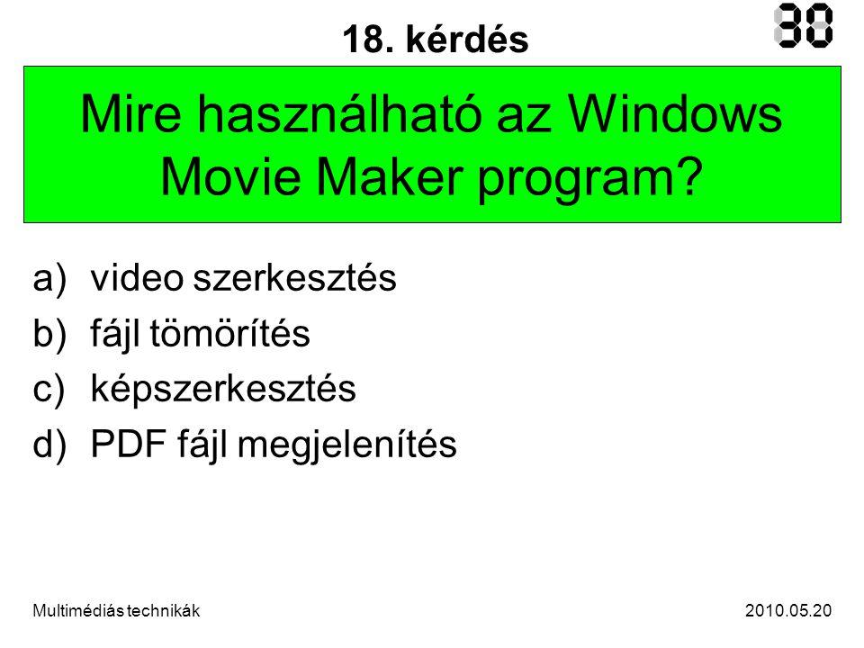 2010.05.20Multimédiás technikák 18. kérdés Mire használható az Windows Movie Maker program.