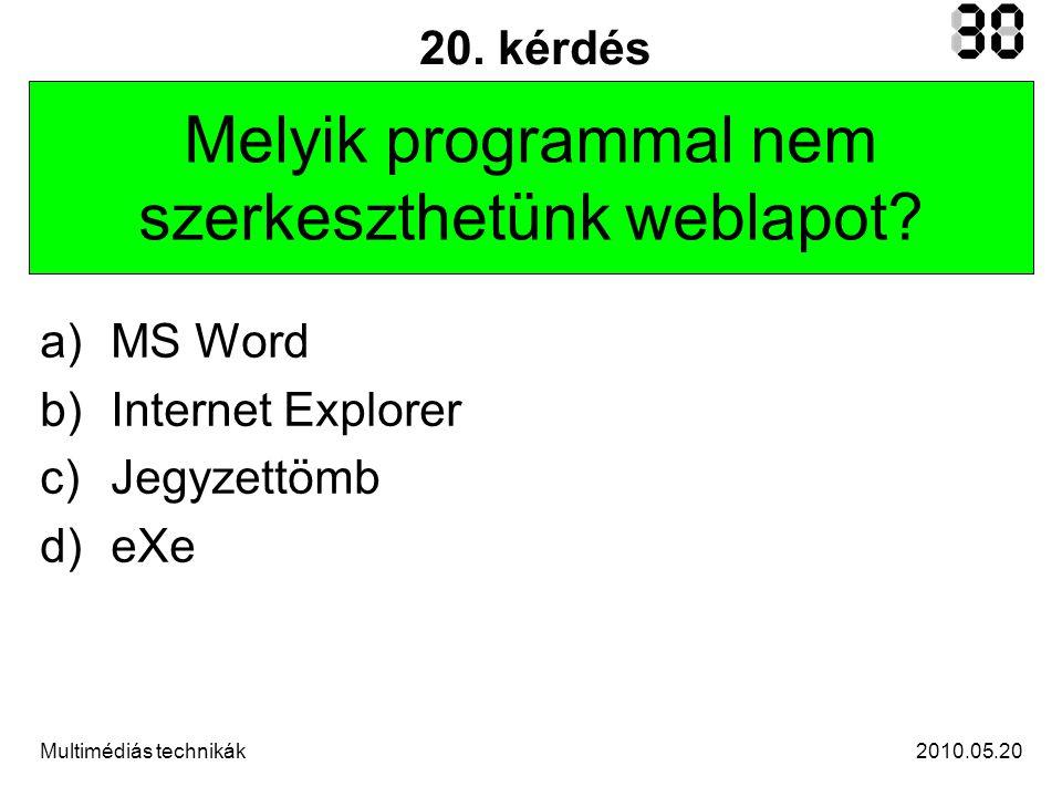 2010.05.20Multimédiás technikák 20. kérdés Melyik programmal nem szerkeszthetünk weblapot.
