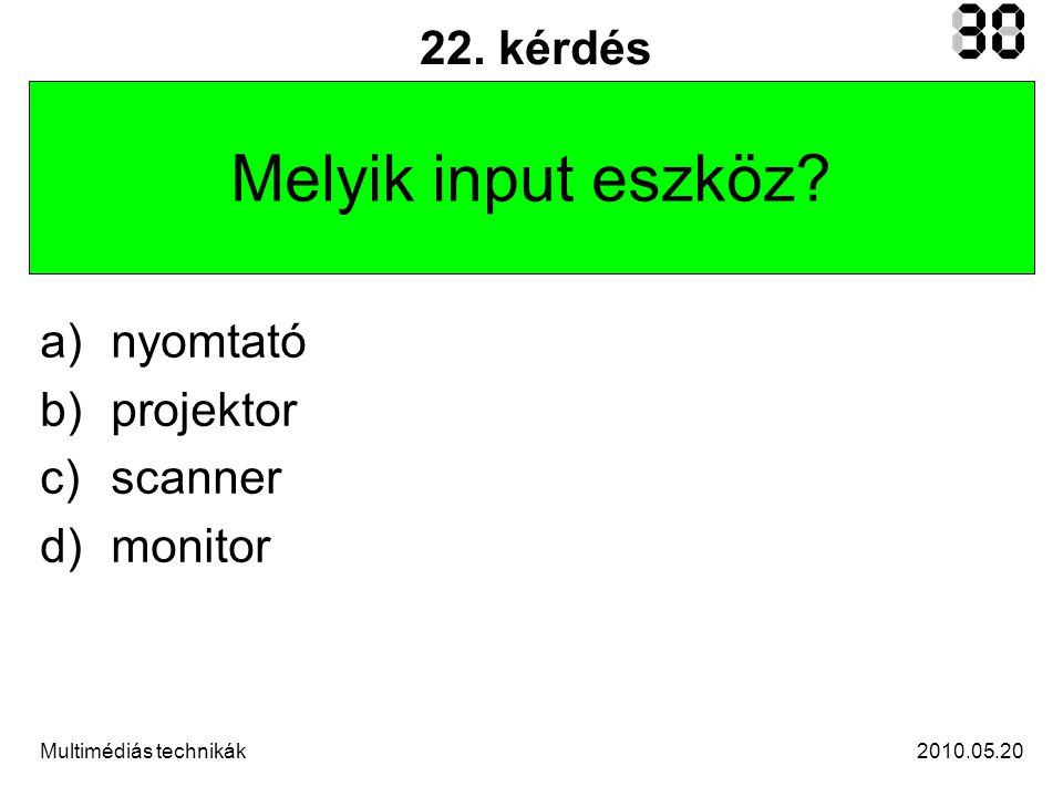 2010.05.20Multimédiás technikák 22.kérdés Melyik input eszköz.