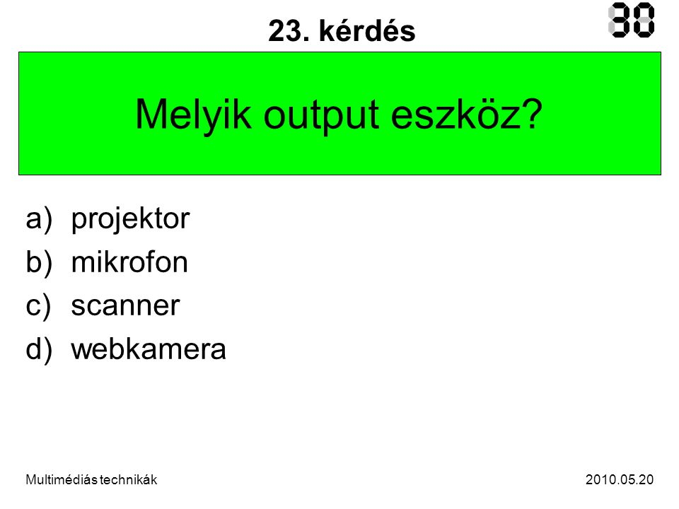 2010.05.20Multimédiás technikák 23. kérdés Melyik output eszköz.