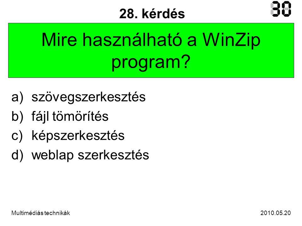 2010.05.20Multimédiás technikák 28. kérdés Mire használható a WinZip program.