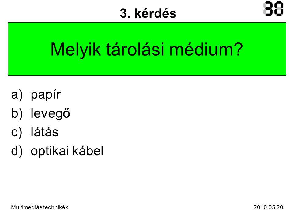 2010.05.20Multimédiás technikák 3. kérdés Melyik tárolási médium.