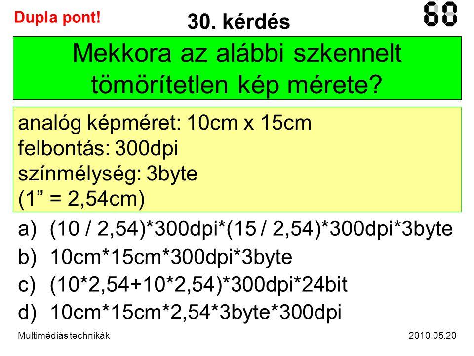 2010.05.20Multimédiás technikák 30. kérdés Mekkora az alábbi szkennelt tömörítetlen kép mérete.