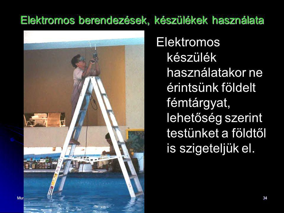 Munkabiztonsági Önálló Osztály34 Elektromos berendezések, készülékek használata Elektromos készülék használatakor ne érintsünk földelt fémtárgyat, leh