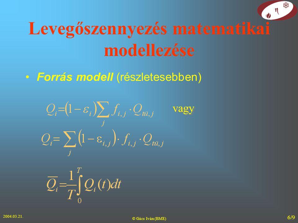 2004.03.21. © Gács Iván (BME) 6/9 Levegőszennyezés matematikai modellezése Forrás modell (részletesebben) vagy
