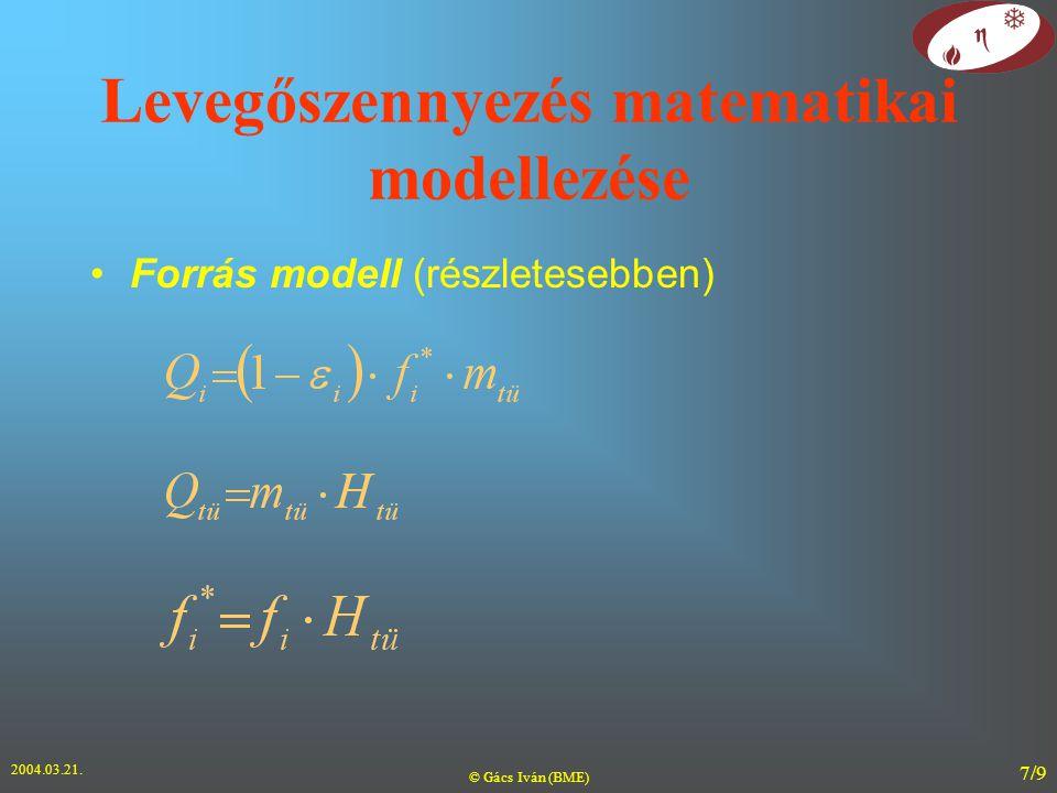 2004.03.21. © Gács Iván (BME) 7/9 Levegőszennyezés matematikai modellezése Forrás modell (részletesebben)