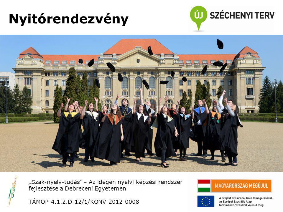 """Nyitó rendezvény TÁMOP-4.1.2.D-12/1/KONV-2012-0008 Cím: """"Szak-nyelv-tudás – Az idegen nyelvi képzési rendszer fejlesztése a Debreceni Egyetemen Azonosító: TÁMOP-4.1.2.D-12/1/KONV-2012-0008 Támogatás: 445 683 738 Ft Támogatási intenzitás: 100 % Futamidő: 2013."""