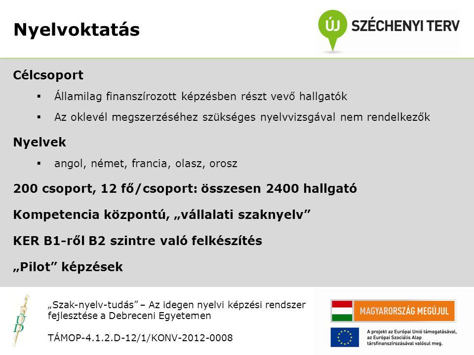 """Nyitó rendezvény TÁMOP-4.1.2.D-12/1/KONV-2012-0008 Célcsoport  Államilag finanszírozott képzésben részt vevő hallgatók  Az oklevél megszerzéséhez szükséges nyelvvizsgával nem rendelkezők Nyelvek  angol, német, francia, olasz, orosz 200 csoport, 12 fő/csoport: összesen 2400 hallgató Kompetencia központú, """"vállalati szaknyelv KER B1-ről B2 szintre való felkészítés """"Pilot képzések Nyelvoktatás """"Szak-nyelv-tudás – Az idegen nyelvi képzési rendszer fejlesztése a Debreceni Egyetemen TÁMOP-4.1.2.D-12/1/KONV-2012-0008"""