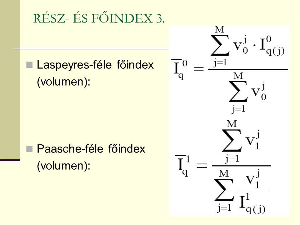 RÉSZ- ÉS FŐINDEX 3. Laspeyres-féle főindex (volumen): Paasche-féle főindex (volumen):