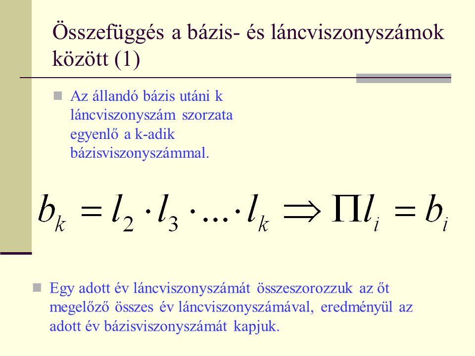 Összefüggés a bázis- és láncviszonyszámok között (1) Az állandó bázis utáni k láncviszonyszám szorzata egyenlő a k-adik bázisviszonyszámmal. Egy adott